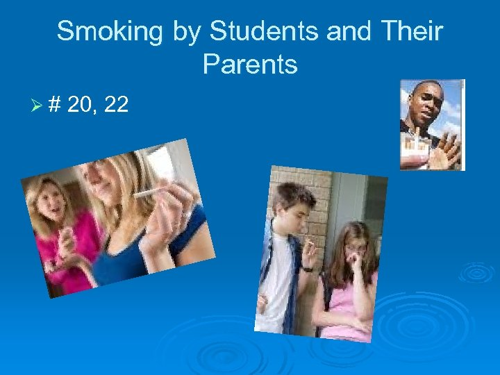Smoking by Students and Their Parents Ø # 20, 22