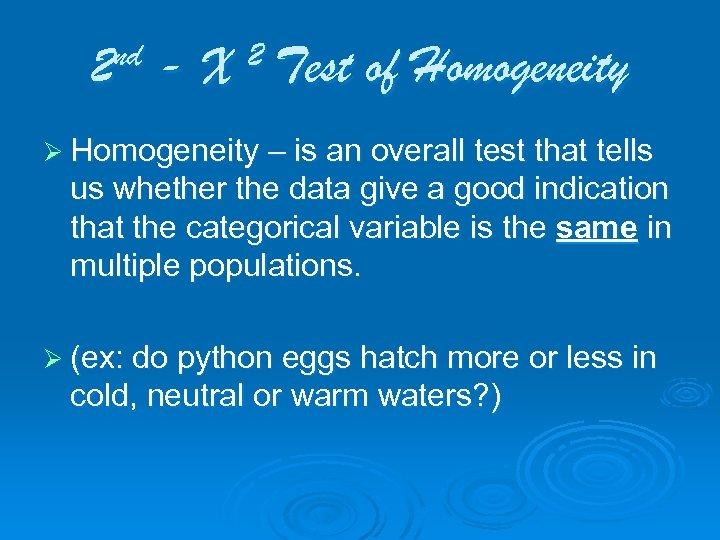 nd 2 -X 2 Test of Homogeneity Ø Homogeneity – is an overall test