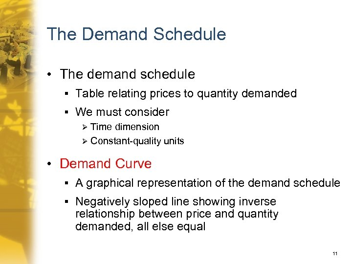 The Demand Schedule • The demand schedule § Table relating prices to quantity demanded