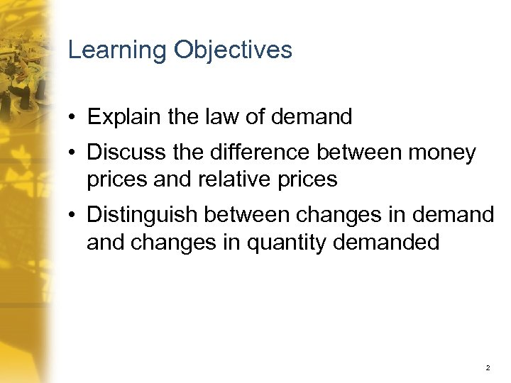 Learning Objectives • Explain the law of demand • Discuss the difference between money