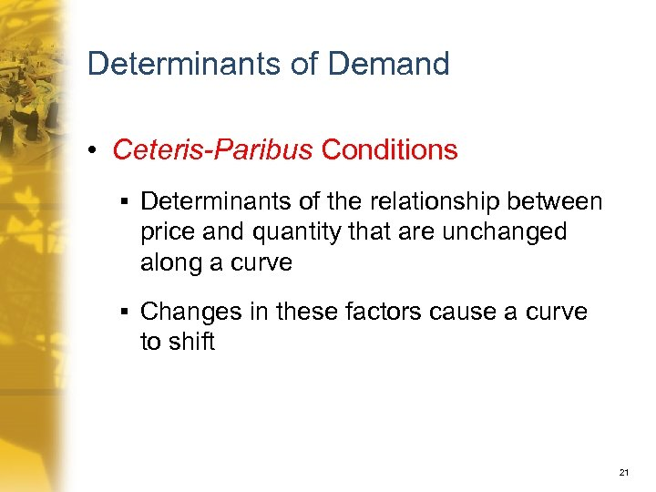 Determinants of Demand • Ceteris-Paribus Conditions § Determinants of the relationship between price and