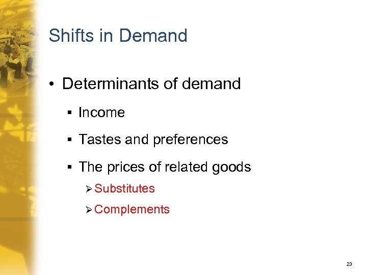 Shifts in Demand • Determinants of demand § Income § Tastes and preferences §