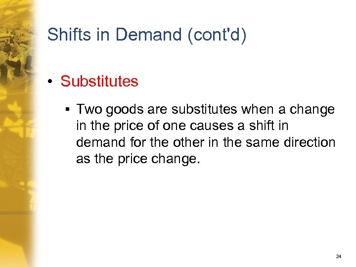 Shifts in Demand (cont'd) • Substitutes § Two goods are substitutes when a change