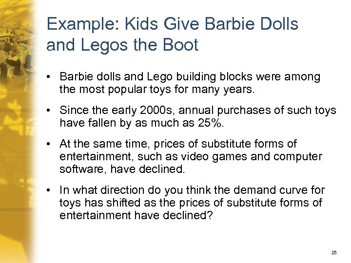 Example: Kids Give Barbie Dolls and Legos the Boot • Barbie dolls and Lego