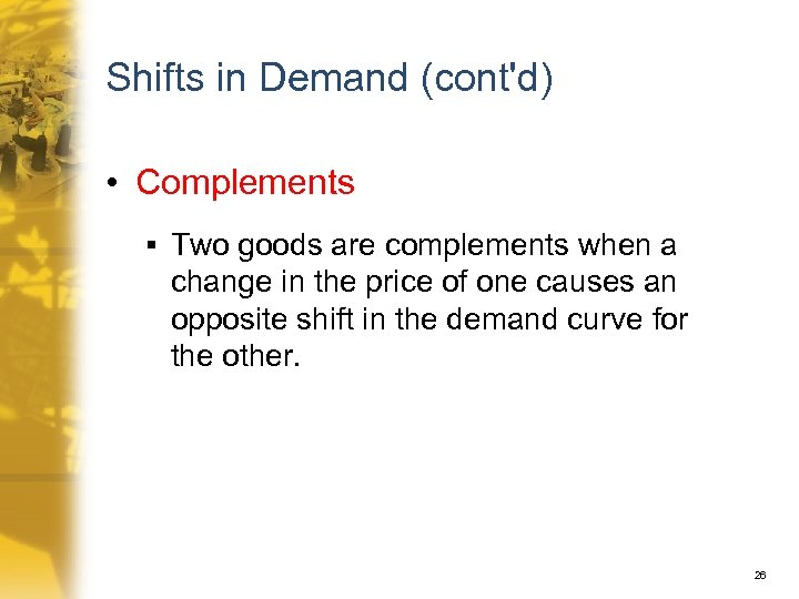 Shifts in Demand (cont'd) • Complements § Two goods are complements when a change