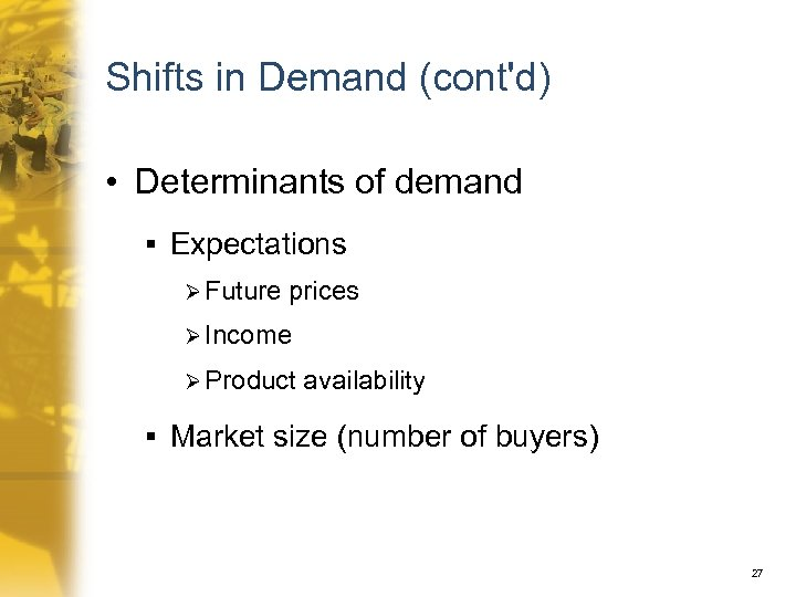 Shifts in Demand (cont'd) • Determinants of demand § Expectations Ø Future prices Ø