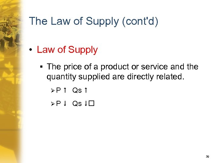 The Law of Supply (cont'd) • Law of Supply § The price of a