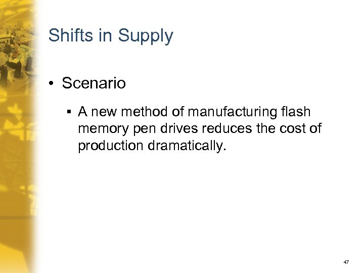 Shifts in Supply • Scenario § A new method of manufacturing flash memory pen