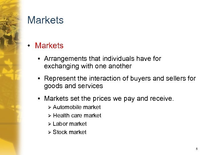 Markets • Markets § Arrangements that individuals have for exchanging with one another §