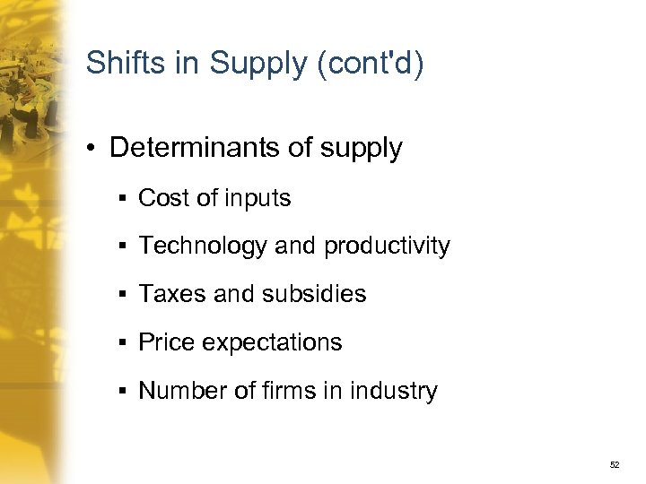 Shifts in Supply (cont'd) • Determinants of supply § Cost of inputs § Technology