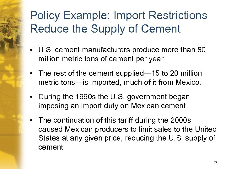Policy Example: Import Restrictions Reduce the Supply of Cement • U. S. cement manufacturers