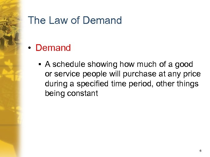The Law of Demand • Demand § A schedule showing how much of a
