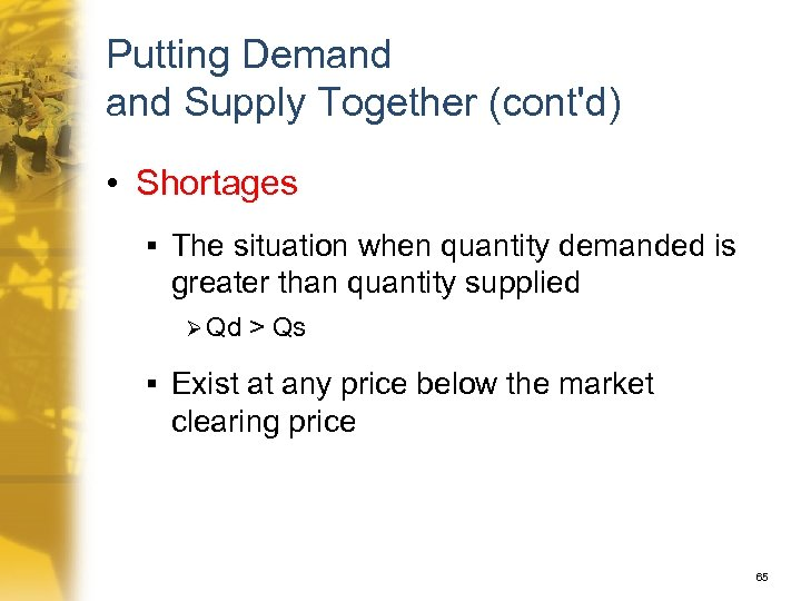 Putting Demand Supply Together (cont'd) • Shortages § The situation when quantity demanded is