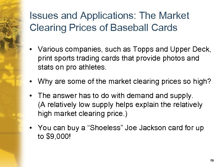 Issues and Applications: The Market Clearing Prices of Baseball Cards • Various companies, such
