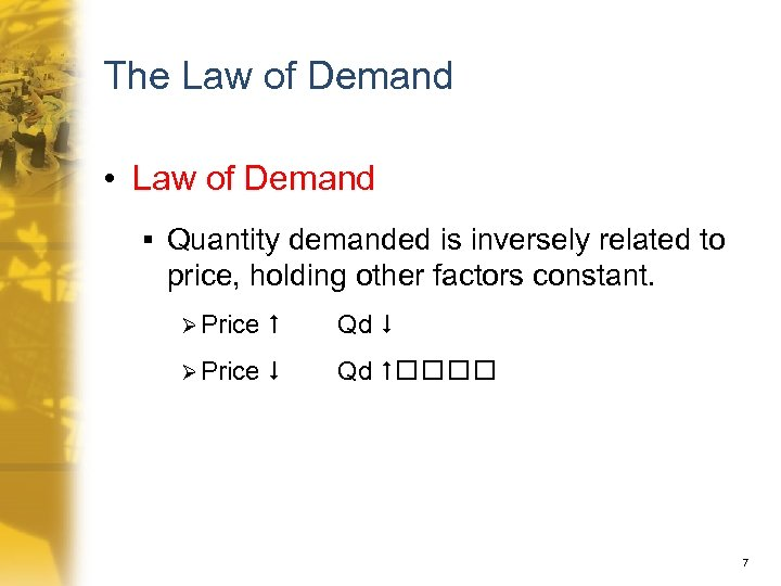 The Law of Demand • Law of Demand § Quantity demanded is inversely related