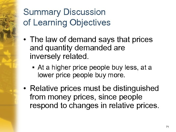 Summary Discussion of Learning Objectives • The law of demand says that prices and