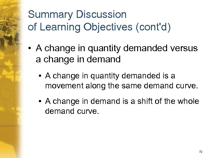 Summary Discussion of Learning Objectives (cont'd) • A change in quantity demanded versus a