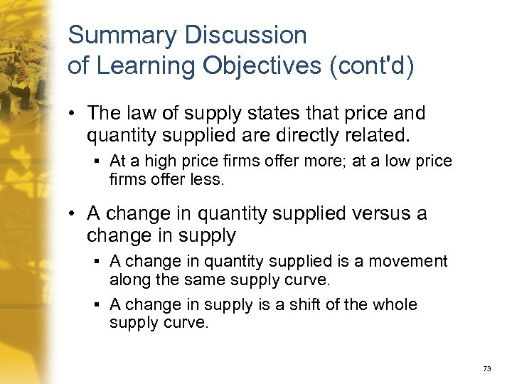 Summary Discussion of Learning Objectives (cont'd) • The law of supply states that price
