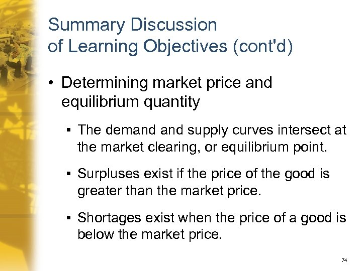 Summary Discussion of Learning Objectives (cont'd) • Determining market price and equilibrium quantity §