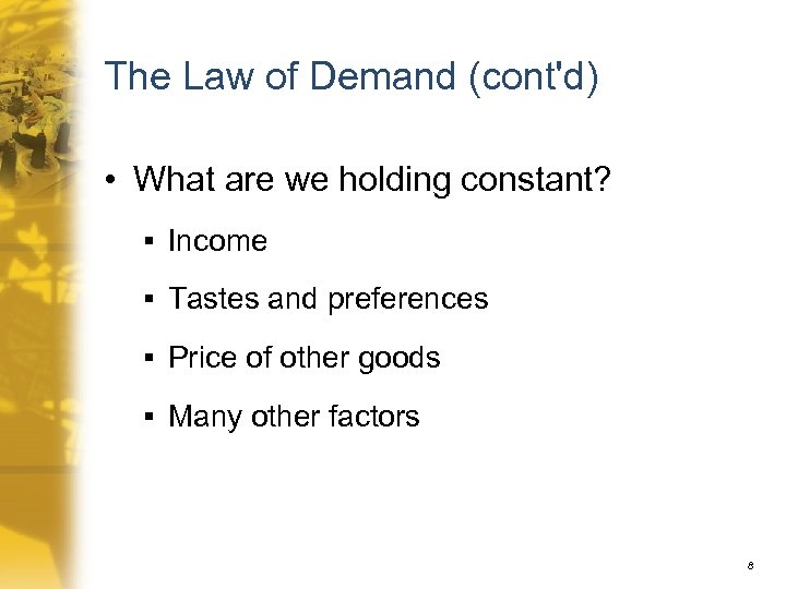 The Law of Demand (cont'd) • What are we holding constant? § Income §