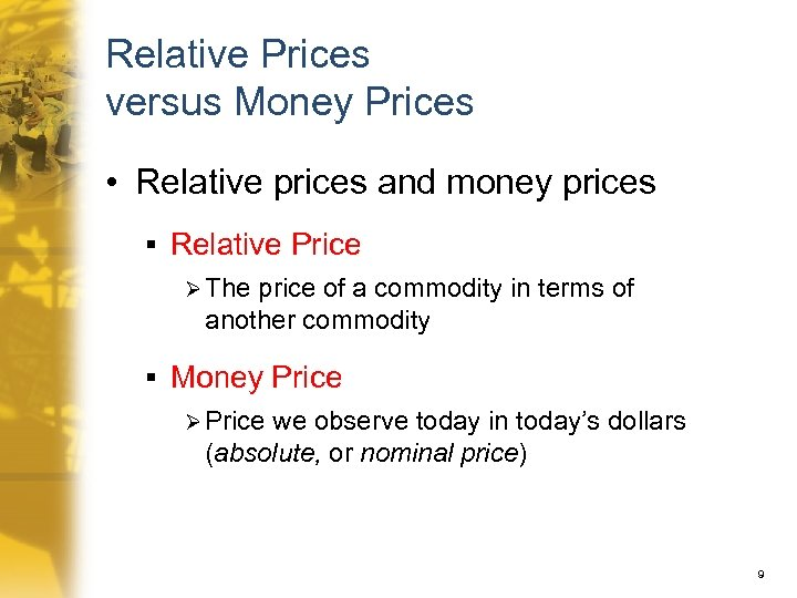 Relative Prices versus Money Prices • Relative prices and money prices § Relative Price