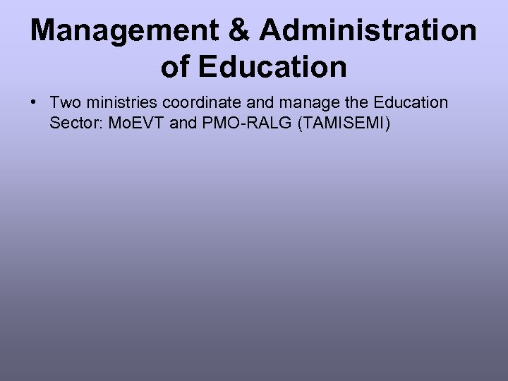 Management & Administration of Education • Two ministries coordinate and manage the Education Sector: