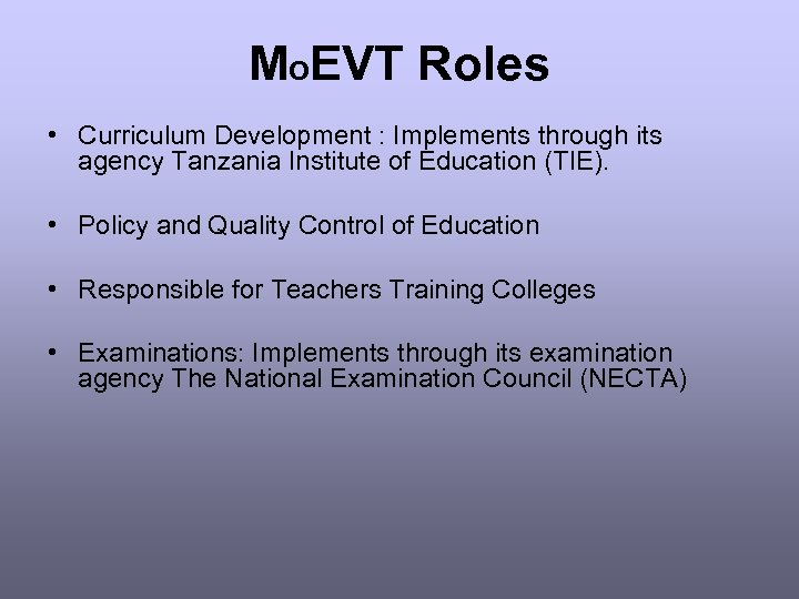 MOEVT Roles • Curriculum Development : Implements through its agency Tanzania Institute of Education