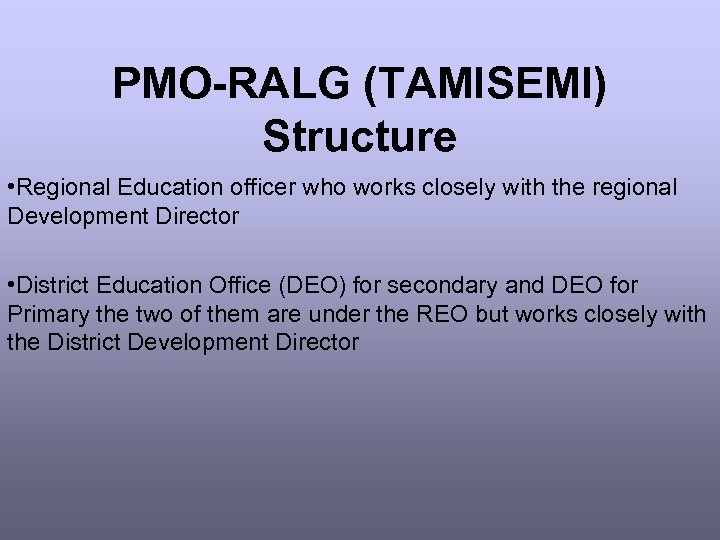 PMO-RALG (TAMISEMI) Structure • Regional Education officer who works closely with the regional Development