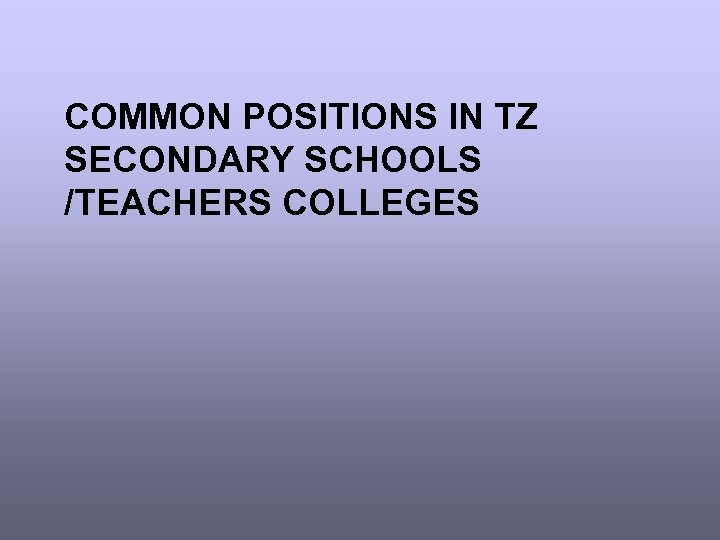 COMMON POSITIONS IN TZ SECONDARY SCHOOLS /TEACHERS COLLEGES