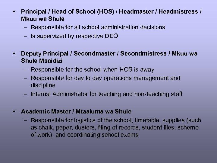 • Principal / Head of School (HOS) / Headmaster / Headmistress / Mkuu