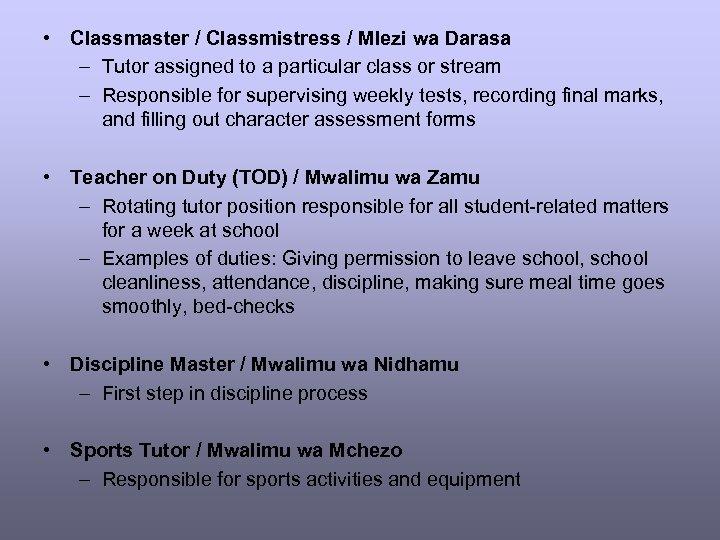 • Classmaster / Classmistress / Mlezi wa Darasa – Tutor assigned to a