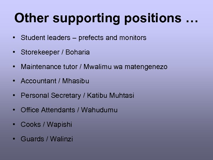 Other supporting positions … • Student leaders – prefects and monitors • Storekeeper /
