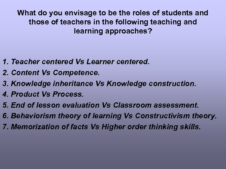 What do you envisage to be the roles of students and those of teachers