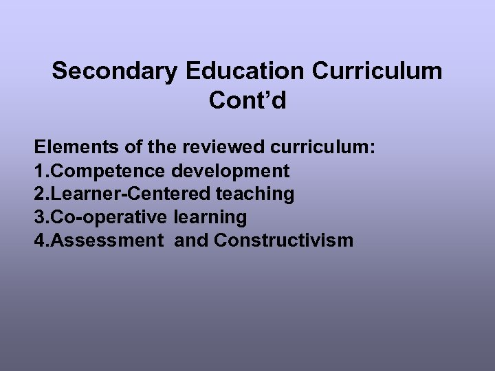 Secondary Education Curriculum Cont'd Elements of the reviewed curriculum: 1. Competence development 2. Learner-Centered