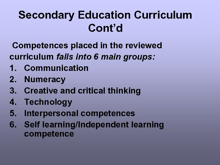 Secondary Education Curriculum Cont'd Competences placed in the reviewed curriculum falls into 6 main