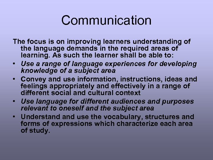 Communication The focus is on improving learners understanding of the language demands in the