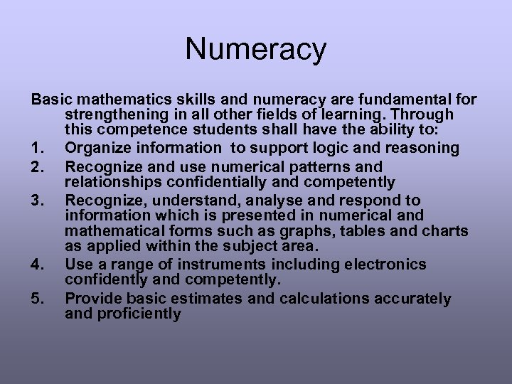 Numeracy Basic mathematics skills and numeracy are fundamental for strengthening in all other fields