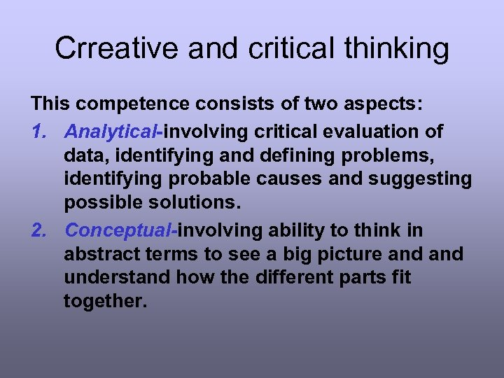 Crreative and critical thinking This competence consists of two aspects: 1. Analytical-involving critical evaluation