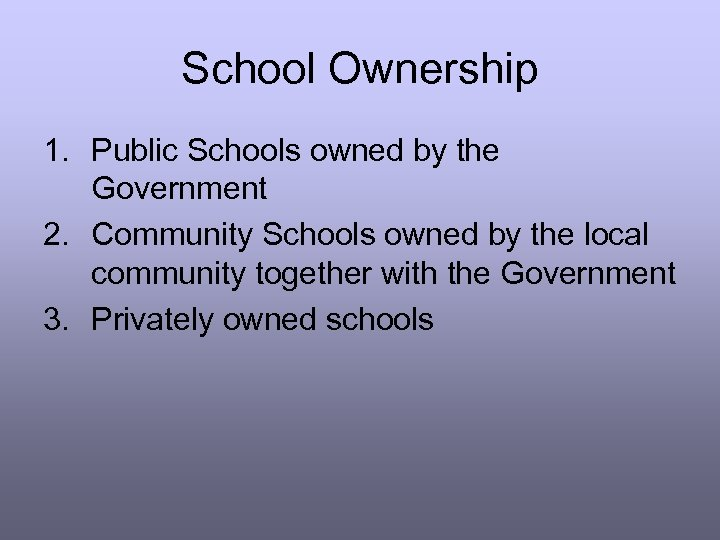 School Ownership 1. Public Schools owned by the Government 2. Community Schools owned by