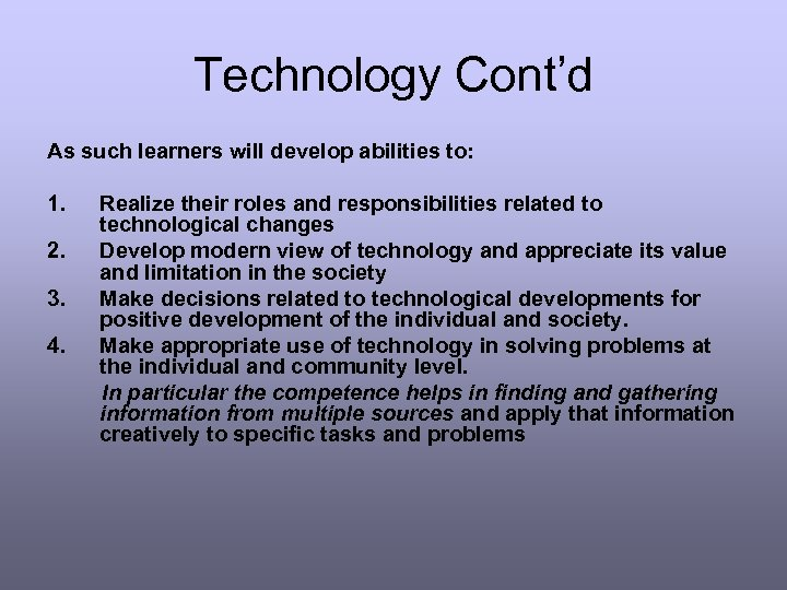 Technology Cont'd As such learners will develop abilities to: 1. Realize their roles and