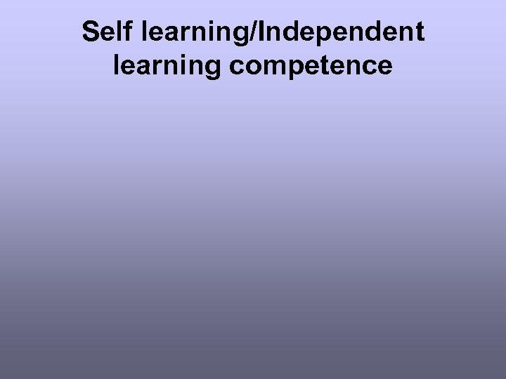 Self learning/Independent learning competence