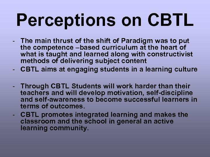 Perceptions on CBTL - The main thrust of the shift of Paradigm was to