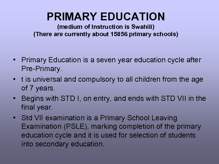 PRIMARY EDUCATION (medium of Instruction is Swahili) (There are currently about 15856 primary schools)