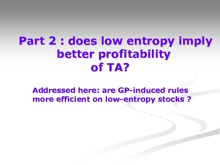 Part 2 : does low entropy imply better profitability of TA? Addressed here: are