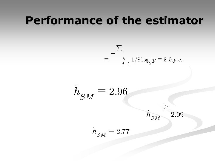 Performance of the estimator = ¡ P 8 i=1 1=8 log p = 3