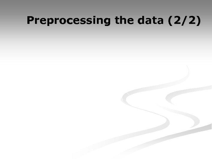 Preprocessing the data (2/2)
