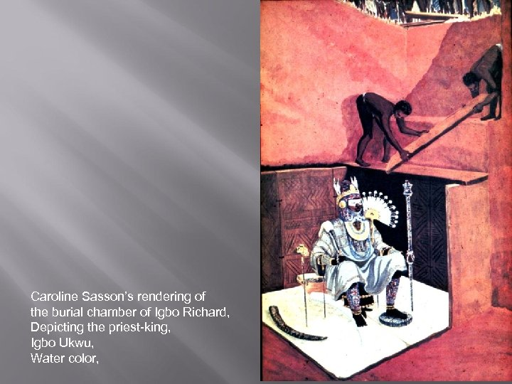 Caroline Sasson's rendering of the burial chamber of Igbo Richard, Depicting the priest-king, Igbo