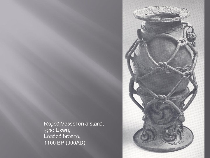 Roped Vessel on a stand, Igbo Ukwu, Leaded bronze, 1100 BP (900 AD)