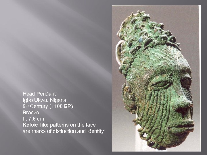 Head Pendant Igbo Ukwu, Nigeria 9 th Century (1100 BP) Bronze h. 7. 6