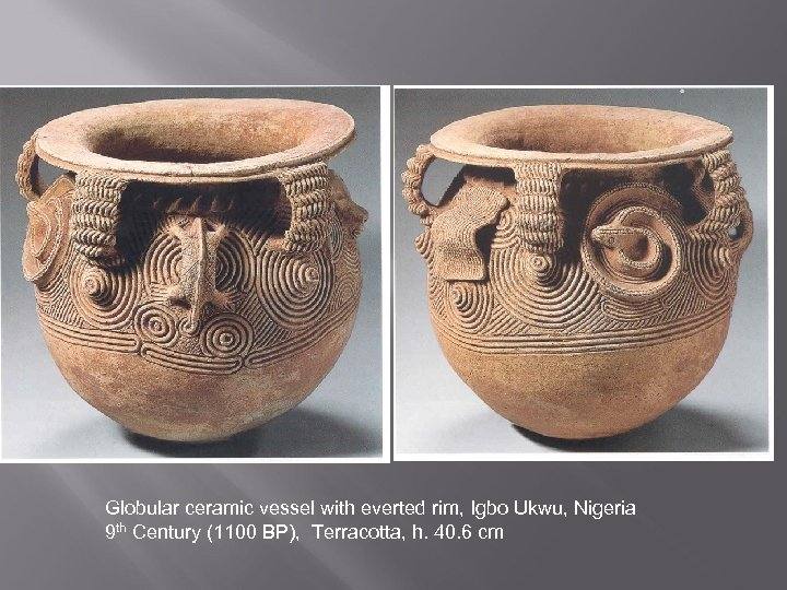Globular ceramic vessel with everted rim, Igbo Ukwu, Nigeria 9 th Century (1100 BP),